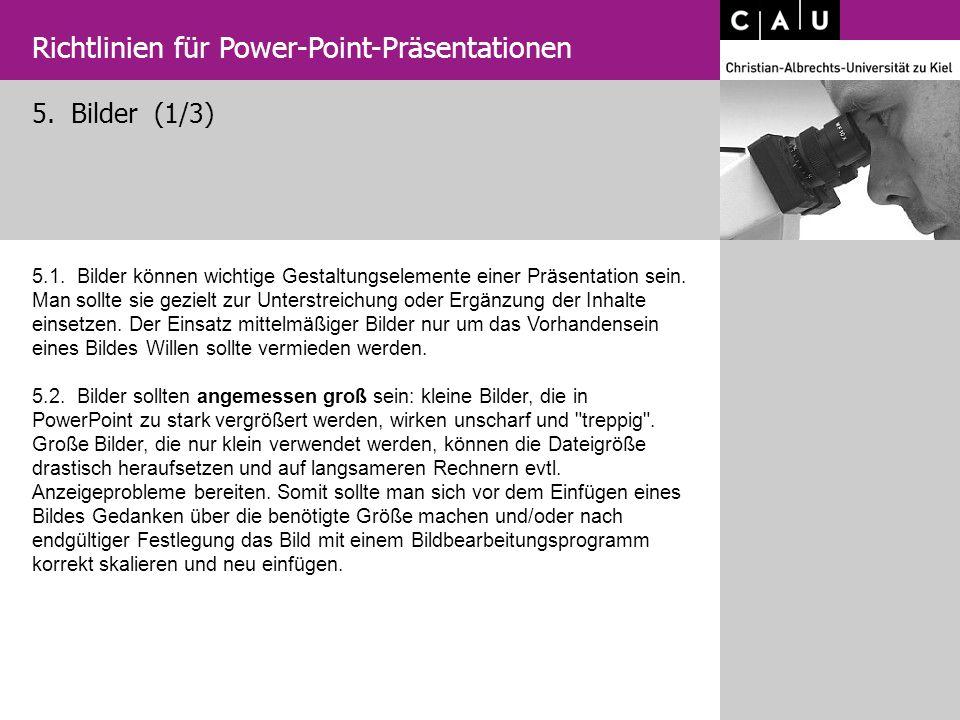 5. Bilder (1/3) Richtlinien für Power-Point-Präsentationen 5.1. Bilder können wichtige Gestaltungselemente einer Präsentation sein. Man sollte sie gez
