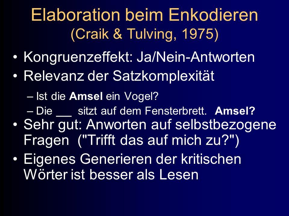 Elaboration beim Enkodieren (Craik & Tulving, 1975) Kongruenzeffekt: Ja/Nein-Antworten Relevanz der Satzkomplexität –Ist die Amsel ein Vogel? –Die sit
