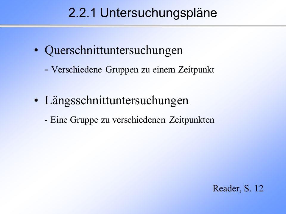 Querschnittuntersuchungen - Verschiedene Gruppen zu einem Zeitpunkt Längsschnittuntersuchungen - Eine Gruppe zu verschiedenen Zeitpunkten 2.2.1 Unters