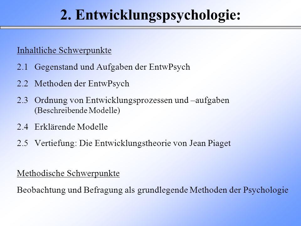 2. Entwicklungspsychologie: Inhaltliche Schwerpunkte 2.1Gegenstand und Aufgaben der EntwPsych 2.2Methoden der EntwPsych 2.3Ordnung von Entwicklungspro