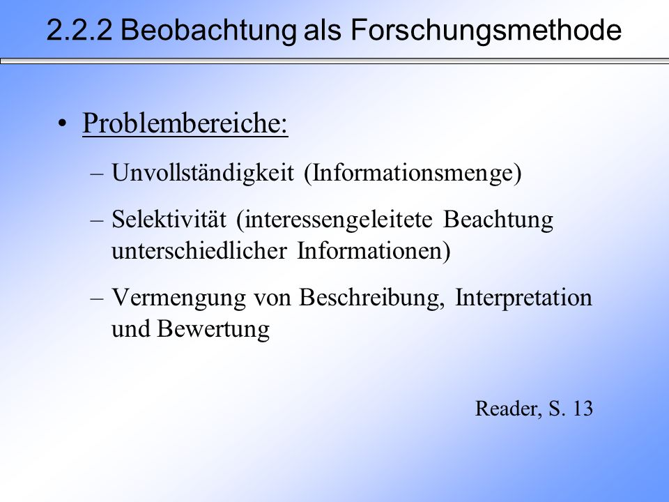 Problembereiche: –Unvollständigkeit (Informationsmenge) –Selektivität (interessengeleitete Beachtung unterschiedlicher Informationen) –Vermengung von