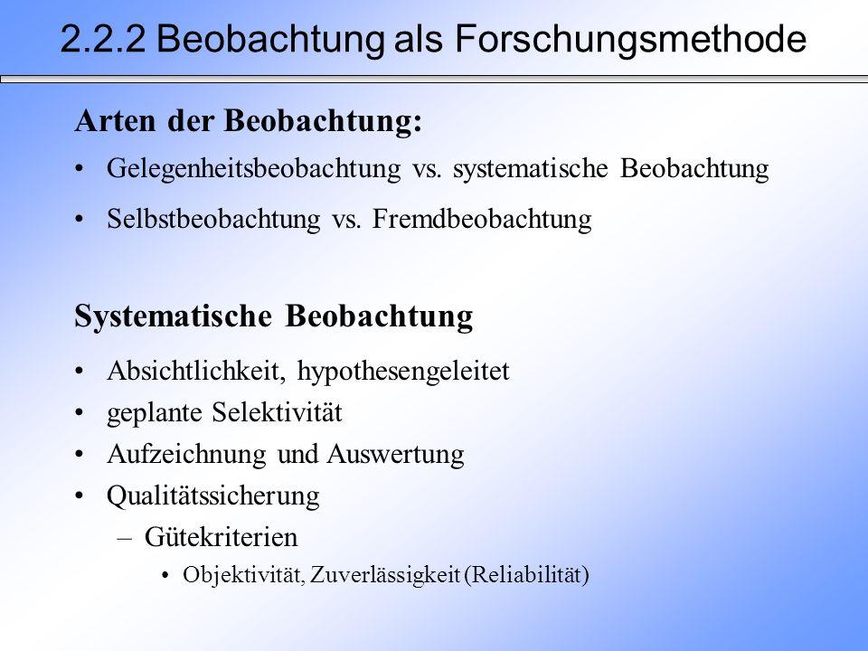 Gelegenheitsbeobachtung vs. systematische Beobachtung Selbstbeobachtung vs. Fremdbeobachtung 2.2.2 Beobachtung als Forschungsmethode Arten der Beobach