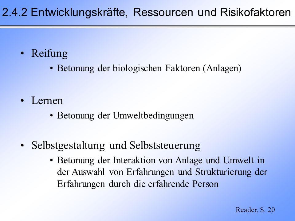 2.4.2 Entwicklungskräfte, Ressourcen und Risikofaktoren Reifung Betonung der biologischen Faktoren (Anlagen) Lernen Betonung der Umweltbedingungen Sel