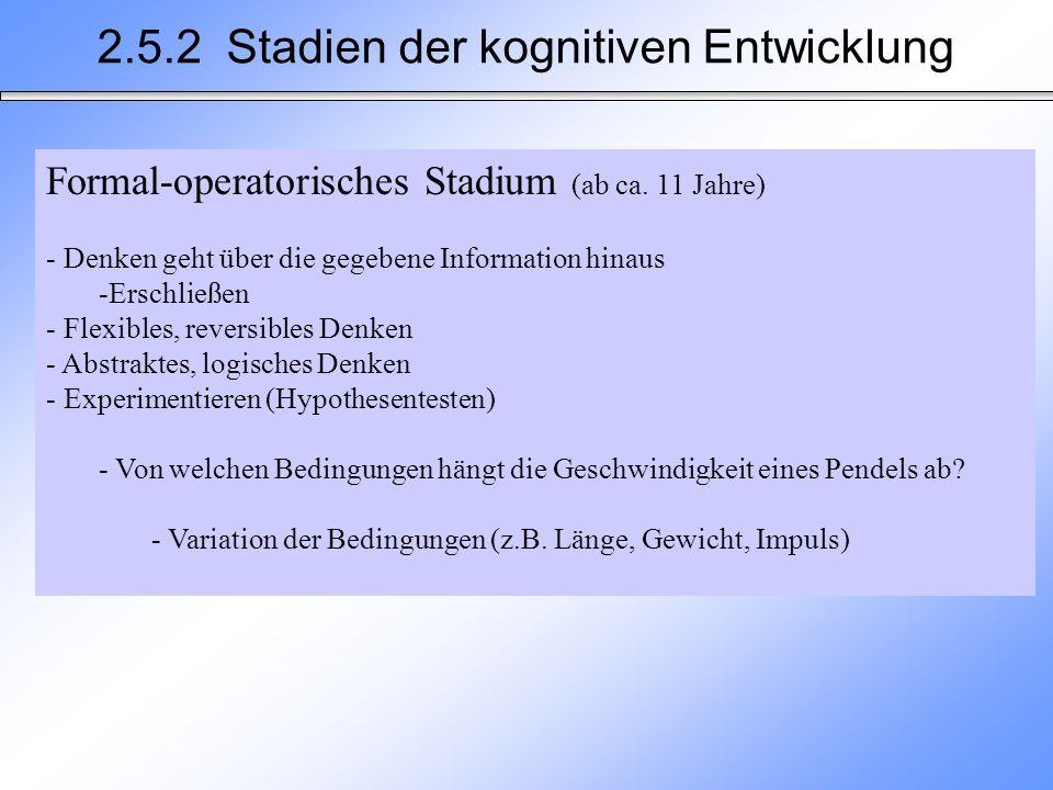 Formal-operatorisches Stadium (ab ca. 11 Jahre) - Denken geht über die gegebene Information hinaus -Erschließen - Flexibles, reversibles Denken - Abst
