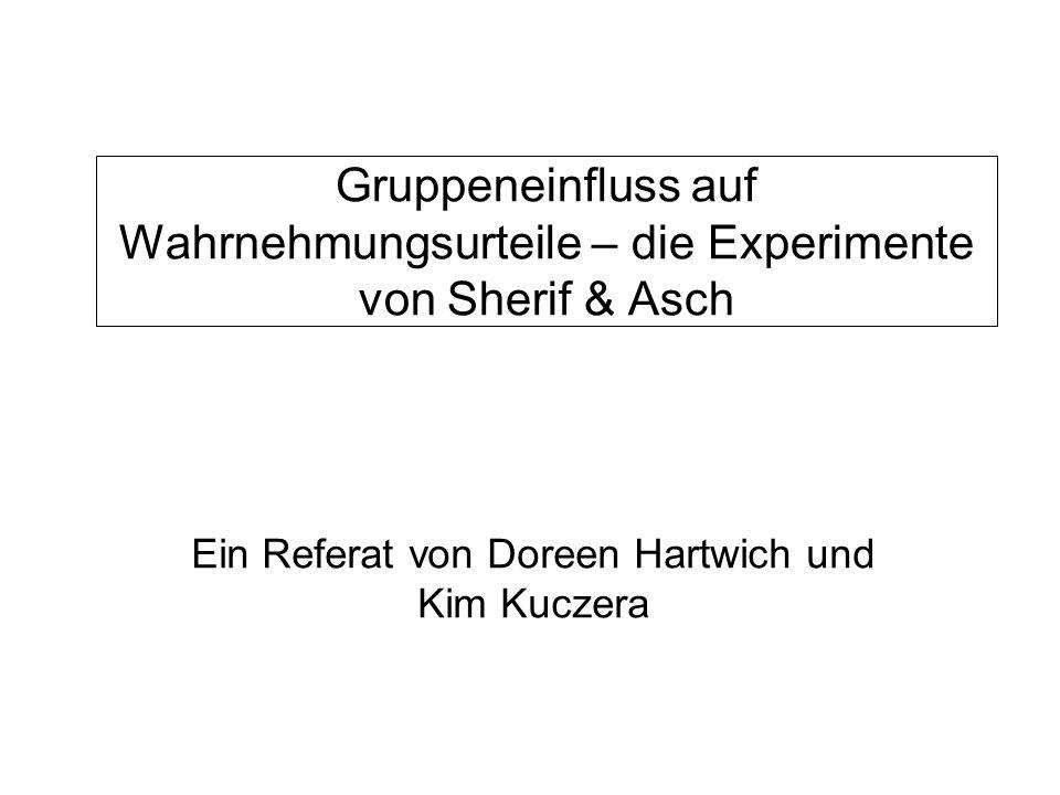 Gruppeneinfluss auf Wahrnehmungsurteile – die Experimente von Sherif & Asch Ein Referat von Doreen Hartwich und Kim Kuczera