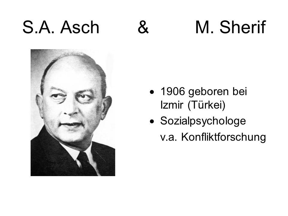 S.A. Asch&M. Sherif 1906 geboren bei Izmir (Türkei) Sozialpsychologe v.a. Konfliktforschung