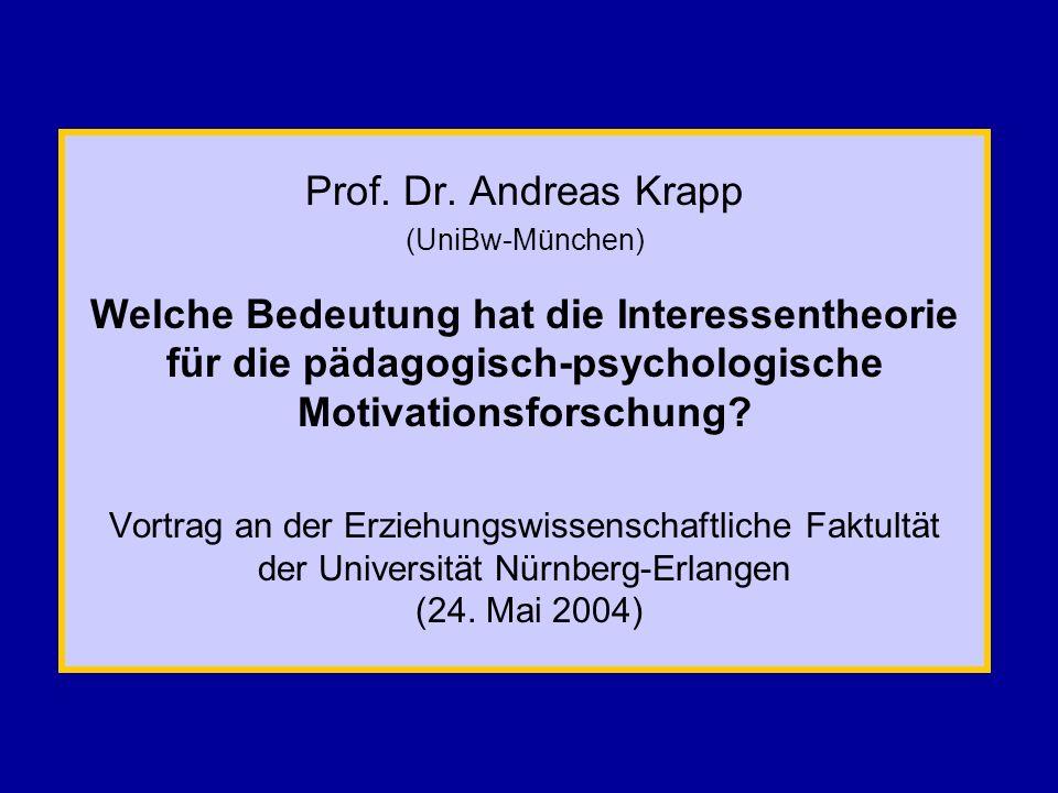 Prof. Dr. Andreas Krapp (UniBw-München) Welche Bedeutung hat die Interessentheorie für die pädagogisch-psychologische Motivationsforschung? Vortrag an