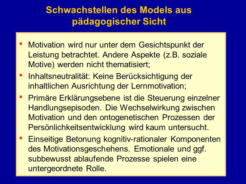Schwachstellen des Models aus pädagogischer Sicht Motivation wird nur unter dem Gesichtspunkt der Leistung betrachtet. Andere Aspekte (z.B. soziale Mo