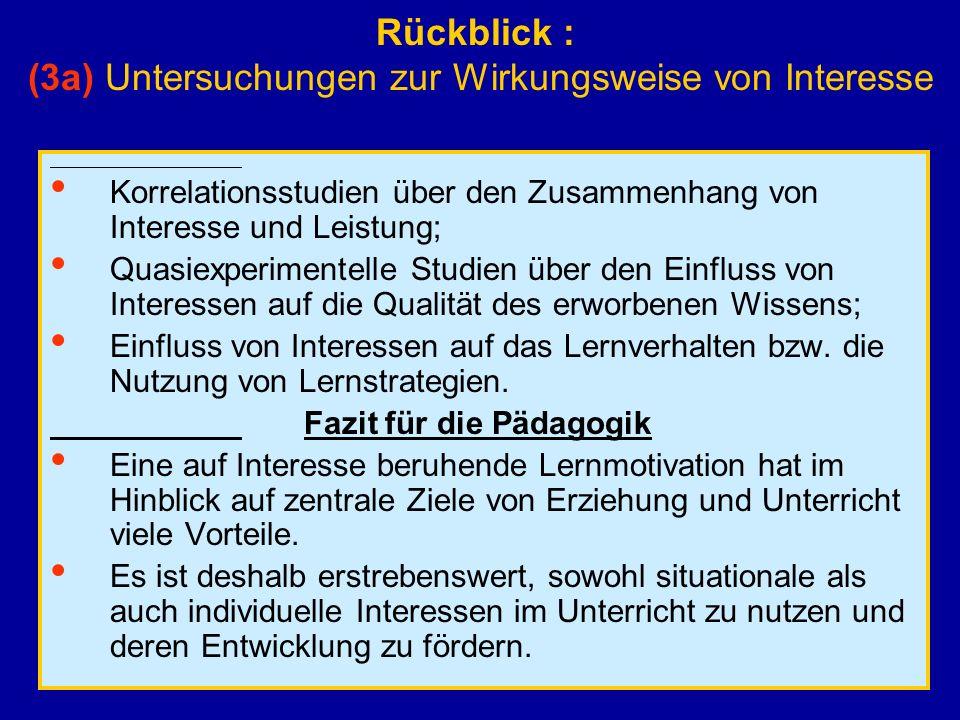 Rückblick : (3a) Untersuchungen zur Wirkungsweise von Interesse Korrelationsstudien über den Zusammenhang von Interesse und Leistung; Quasiexperimente