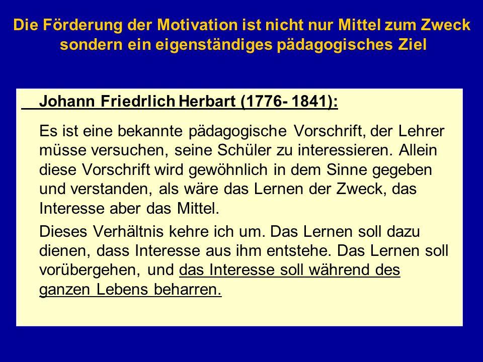 Johann Friedrlich Herbart (1776- 1841): Es ist eine bekannte pädagogische Vorschrift, der Lehrer müsse versuchen, seine Schüler zu interessieren. Alle