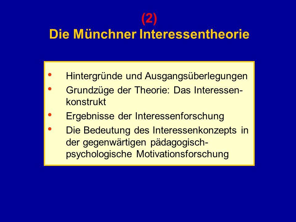 (2) Die Münchner Interessentheorie Hintergründe und Ausgangsüberlegungen Grundzüge der Theorie: Das Interessen- konstrukt Ergebnisse der Interessenfor