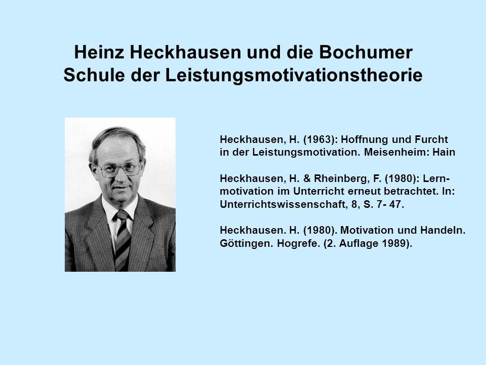 Heinz Heckhausen und die Bochumer Schule der Leistungsmotivationstheorie Heckhausen, H. (1963): Hoffnung und Furcht in der Leistungsmotivation. Meisen