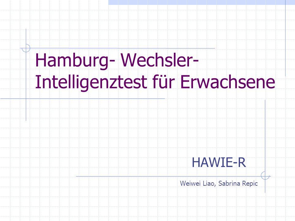 Hamburg- Wechsler- Intelligenztest für Erwachsene HAWIE-R Weiwei Liao, Sabrina Repic