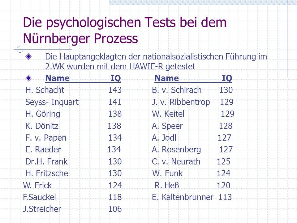 Die psychologischen Tests bei dem Nürnberger Prozess Die Hauptangeklagten der nationalsozialistischen Führung im 2.WK wurden mit dem HAWIE-R getestet