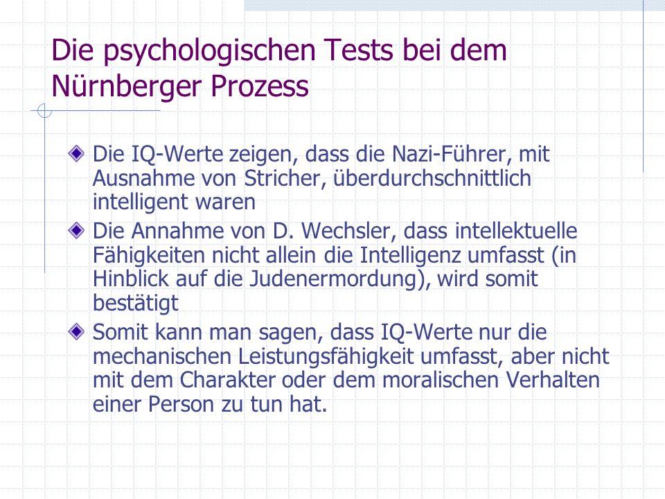 Die psychologischen Tests bei dem Nürnberger Prozess Die IQ-Werte zeigen, dass die Nazi-Führer, mit Ausnahme von Stricher, überdurchschnittlich intell