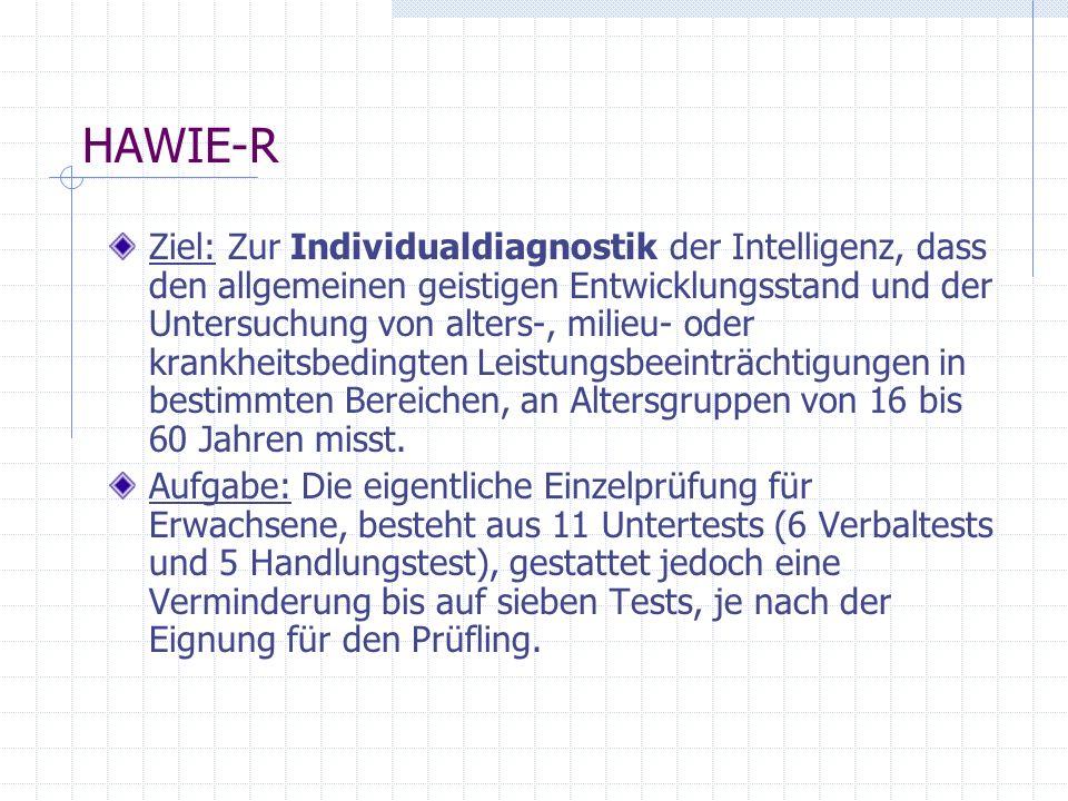 HAWIE-R Ziel: Zur Individualdiagnostik der Intelligenz, dass den allgemeinen geistigen Entwicklungsstand und der Untersuchung von alters-, milieu- ode