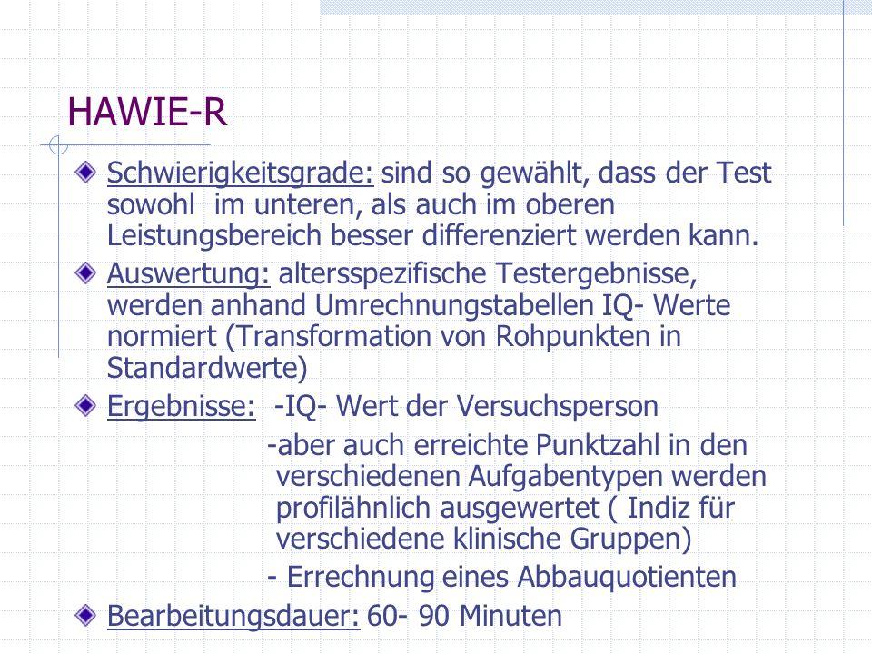 HAWIE-R Schwierigkeitsgrade: sind so gewählt, dass der Test sowohl im unteren, als auch im oberen Leistungsbereich besser differenziert werden kann. A