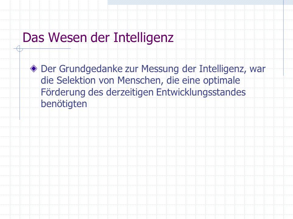 Das Wesen der Intelligenz Der Grundgedanke zur Messung der Intelligenz, war die Selektion von Menschen, die eine optimale Förderung des derzeitigen En