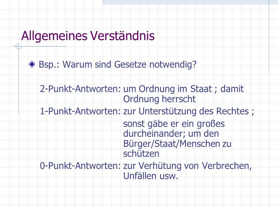 Allgemeines Verständnis Bsp.: Warum sind Gesetze notwendig? 2-Punkt-Antworten: um Ordnung im Staat ; damit Ordnung herrscht 1-Punkt-Antworten: zur Unt