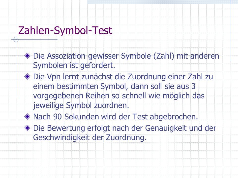 Zahlen-Symbol-Test Die Assoziation gewisser Symbole (Zahl) mit anderen Symbolen ist gefordert. Die Vpn lernt zunächst die Zuordnung einer Zahl zu eine