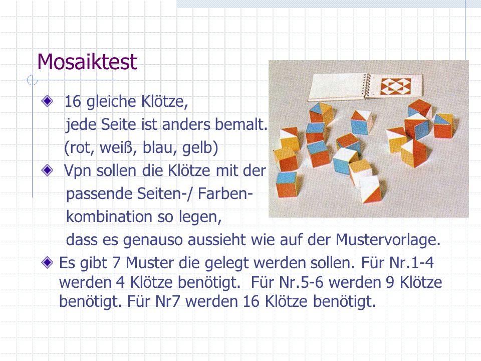 Mosaiktest 16 gleiche Klötze, jede Seite ist anders bemalt. (rot, weiß, blau, gelb) Vpn sollen die Klötze mit der passende Seiten-/ Farben- kombinatio