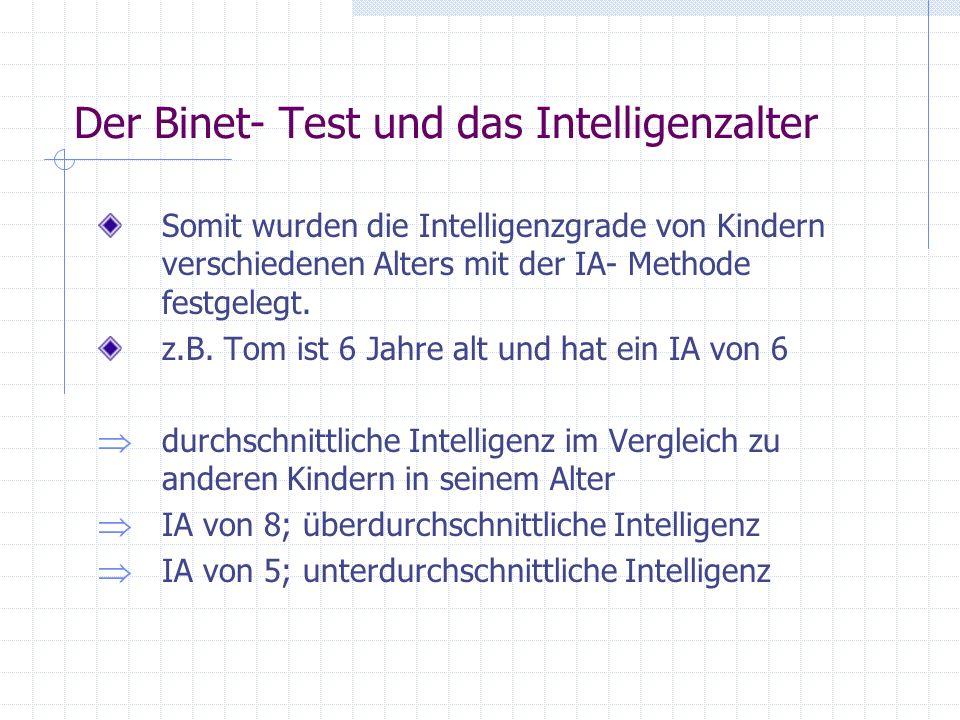 Der Binet- Test und das Intelligenzalter Kritik und Anmerkungen: Das Intelligenzalter besitzt eine natürliche Grenze der Anwendbarkeit, denn die erzielten mittleren Werte wachsen mit fortschreitendem Lebensalter nicht weiter an.