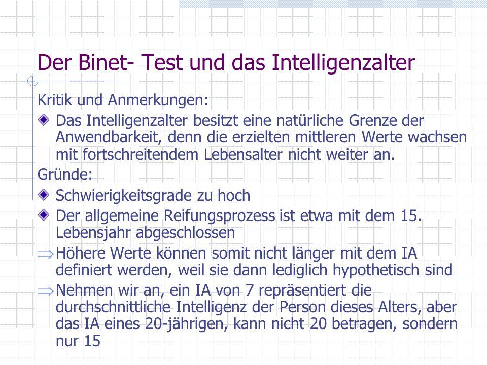 Der Binet- Test und das Intelligenzalter Kritik und Anmerkungen: Das Intelligenzalter besitzt eine natürliche Grenze der Anwendbarkeit, denn die erzie