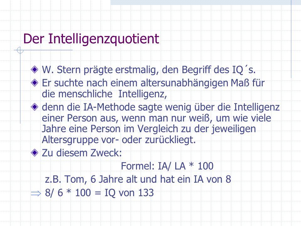 Der Intelligenzquotient W. Stern prägte erstmalig, den Begriff des IQ´s. Er suchte nach einem altersunabhängigen Maß für die menschliche Intelligenz,