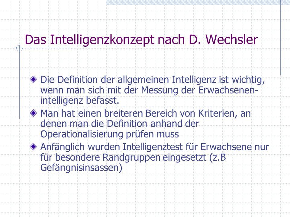 Das Intelligenzkonzept nach D. Wechsler Die Definition der allgemeinen Intelligenz ist wichtig, wenn man sich mit der Messung der Erwachsenen- intelli