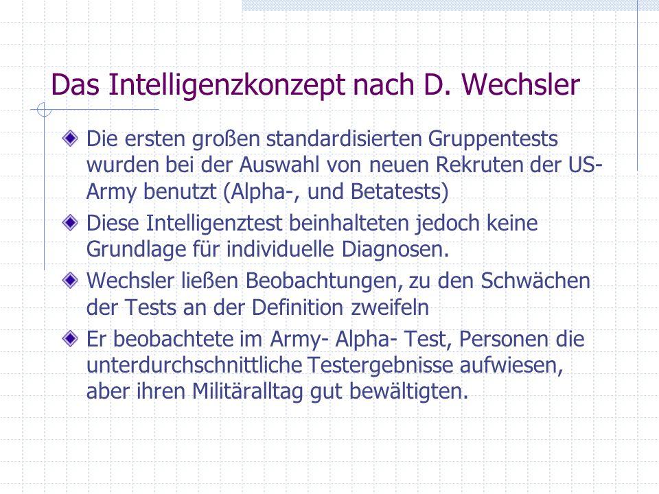 Das Intelligenzkonzept nach D. Wechsler Die ersten großen standardisierten Gruppentests wurden bei der Auswahl von neuen Rekruten der US- Army benutzt