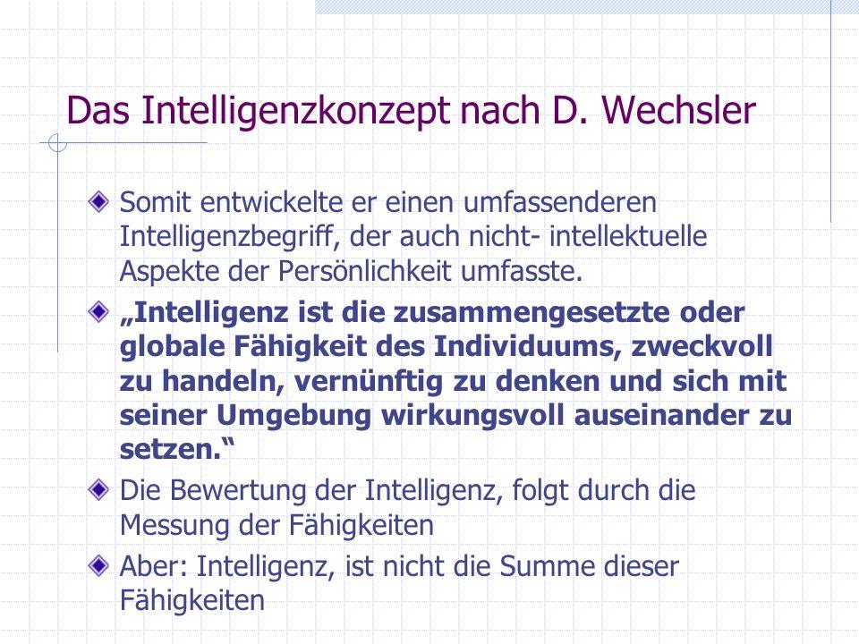 Das Intelligenzkonzept nach D. Wechsler Somit entwickelte er einen umfassenderen Intelligenzbegriff, der auch nicht- intellektuelle Aspekte der Persön