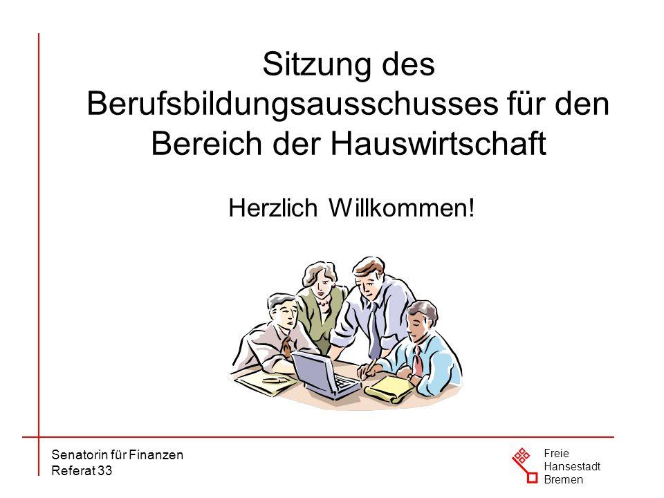 Senatorin für Finanzen Referat 33 Freie Hansestadt Bremen Sitzung des Berufsbildungsausschusses für den Bereich der Hauswirtschaft Herzlich Willkommen