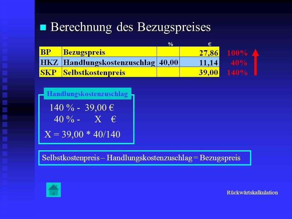 Berechnung des Bezugspreises Berechnung des Bezugspreises 100% 40% 140% Handlungskostenzuschlag 140 % - 39,00 40 % - X X = 39,00 * 40/140 11,14 Selbst