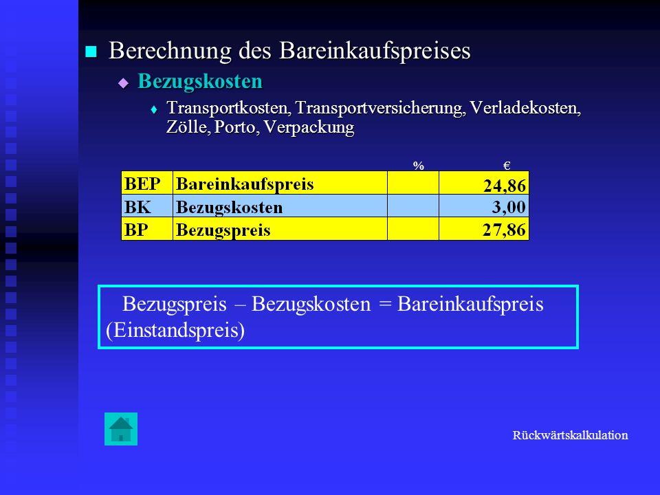 Berechnung des Bareinkaufspreises Berechnung des Bareinkaufspreises Bezugskosten Bezugskosten Transportkosten, Transportversicherung, Verladekosten, Z