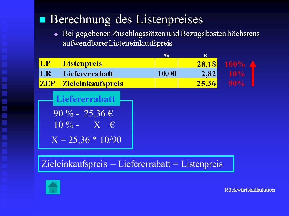 Berechnung des Listenpreises Berechnung des Listenpreises Bei gegebenen Zuschlagssätzen und Bezugskosten höchstens aufwendbarer Listeneinkaufspreis Be