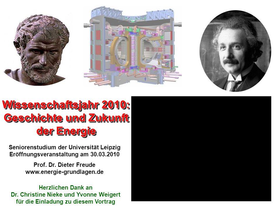 Seniorenstudium der Universität Leipzig Eröffnungsveranstaltung am 30.03.2010 Prof. Dr. Dieter Freude www.energie-grundlagen.de Wissenschaftsjahr 2010