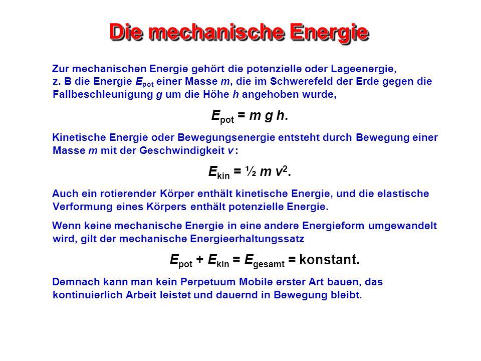 Die mechanische Energie Zur mechanischen Energie gehört die potenzielle oder Lageenergie, z. B die Energie E pot einer Masse m, die im Schwerefeld der