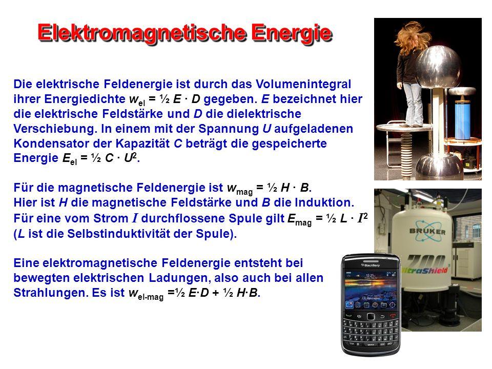 Elektromagnetische Energie Die elektrische Feldenergie ist durch das Volumenintegral ihrer Energiedichte w el = ½ E · D gegeben. E bezeichnet hier die