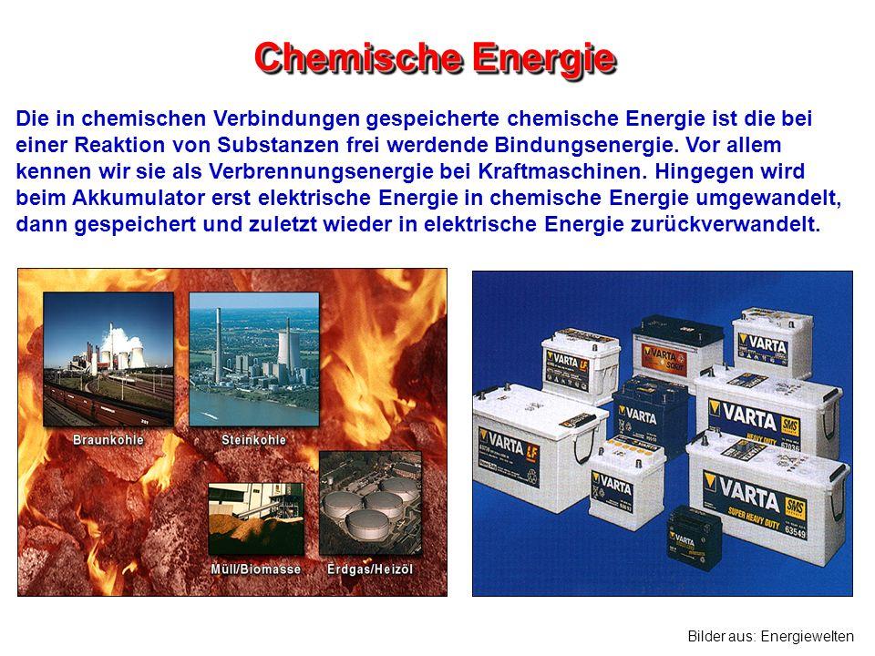 Chemische Energie Die in chemischen Verbindungen gespeicherte chemische Energie ist die bei einer Reaktion von Substanzen frei werdende Bindungsenergi