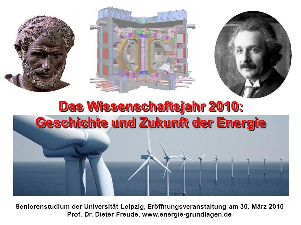 Seniorenstudium der Universität Leipzig, Eröffnungsveranstaltung am 30. März 2010 Prof. Dr. Dieter Freude, www.energie-grundlagen.de Das Wissenschafts
