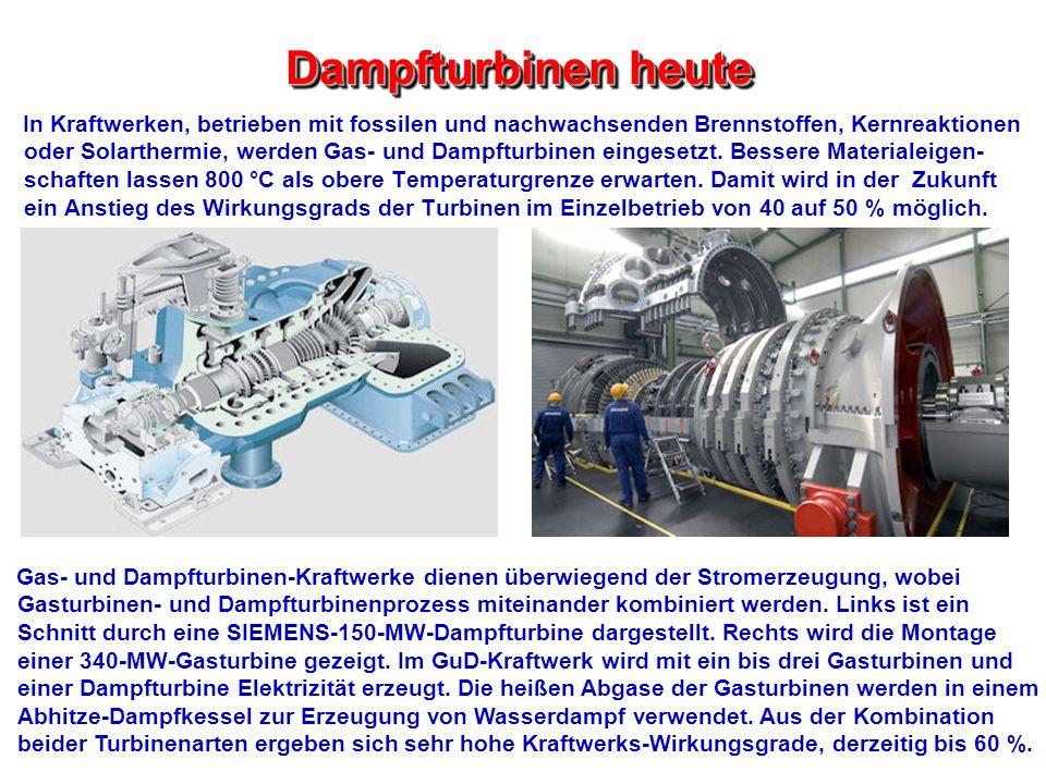 Dampfturbinen heute In Kraftwerken, betrieben mit fossilen und nachwachsenden Brennstoffen, Kernreaktionen oder Solarthermie, werden Gas- und Dampftur