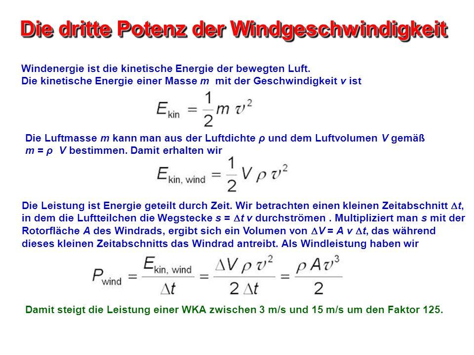 Die dritte Potenz der Windgeschwindigkeit Windenergie ist die kinetische Energie der bewegten Luft. Die kinetische Energie einer Masse m mit der Gesch