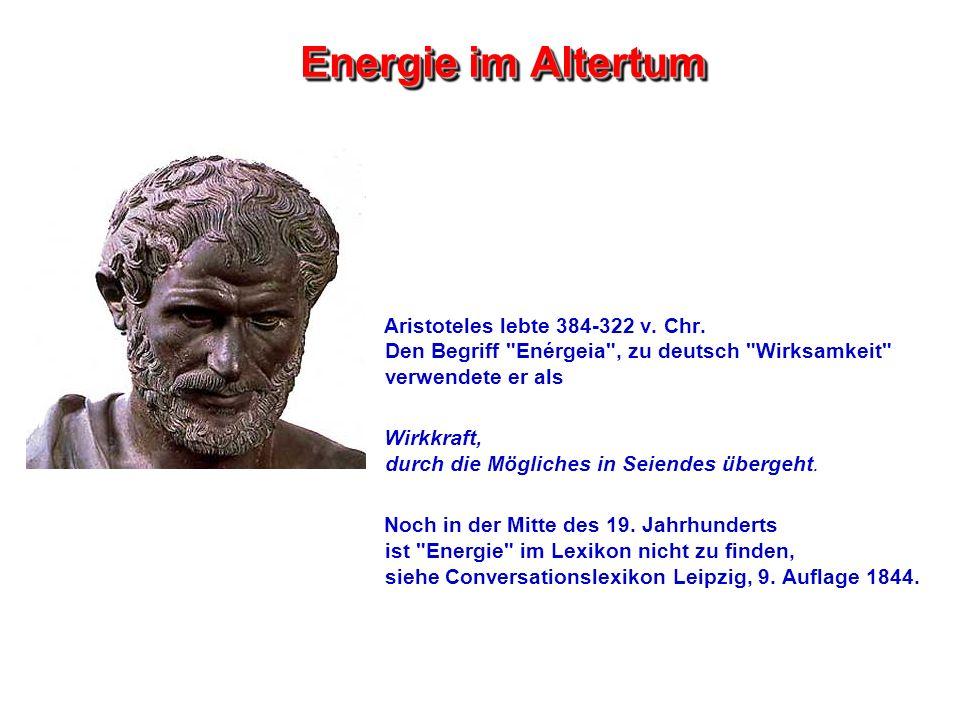 Energie im Altertum Aristoteles lebte 384-322 v. Chr. Den Begriff
