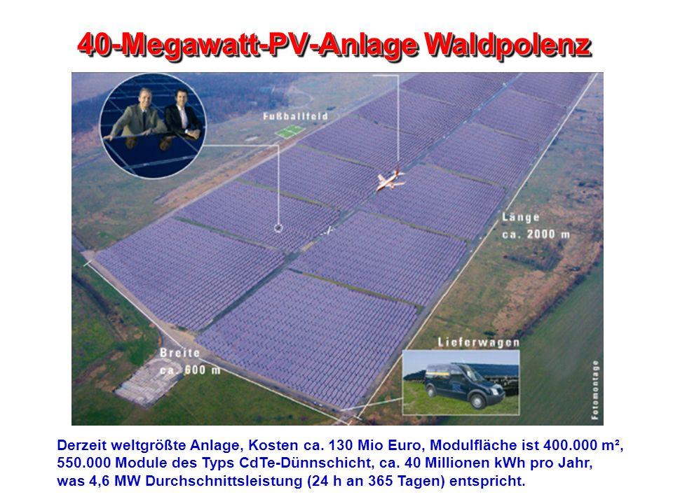 40-Megawatt-PV-Anlage Waldpolenz Derzeit weltgrößte Anlage, Kosten ca. 130 Mio Euro, Modulfläche ist 400.000 m², 550.000 Module des Typs CdTe-Dünnschi