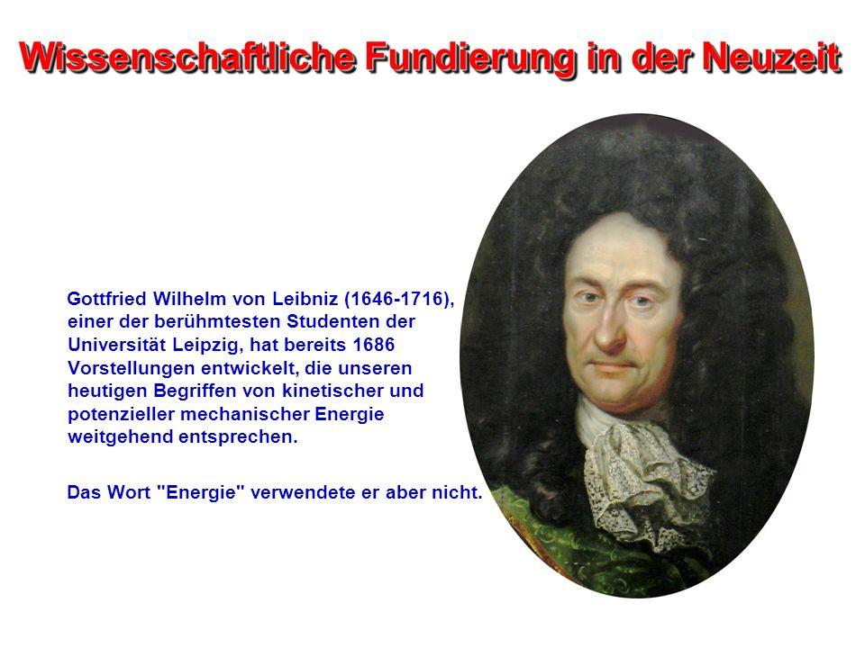 Wissenschaftliche Fundierung in der Neuzeit Gottfried Wilhelm von Leibniz (1646-1716), einer der berühmtesten Studenten der Universität Leipzig, hat b