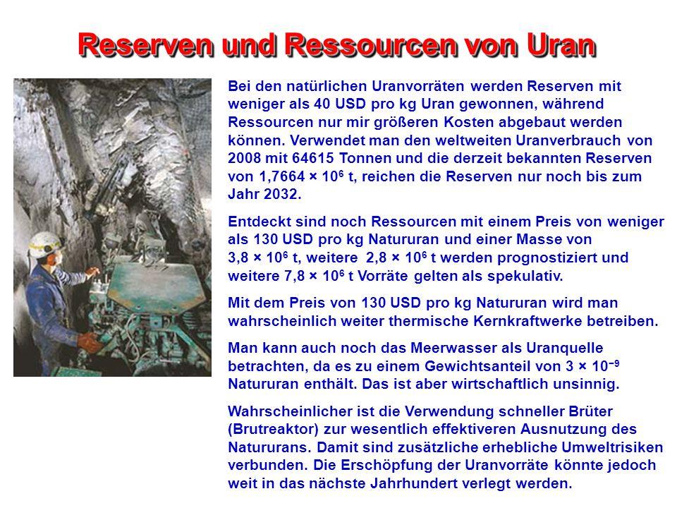 Reserven und Ressourcen von Uran Bei den natürlichen Uranvorräten werden Reserven mit weniger als 40 USD pro kg Uran gewonnen, während Ressourcen nur