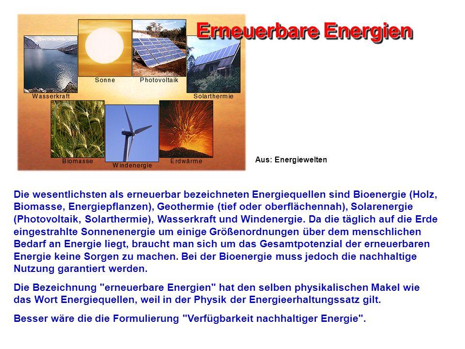 Erneuerbare Energien Die wesentlichsten als erneuerbar bezeichneten Energiequellen sind Bioenergie (Holz, Biomasse, Energiepflanzen), Geothermie (tief