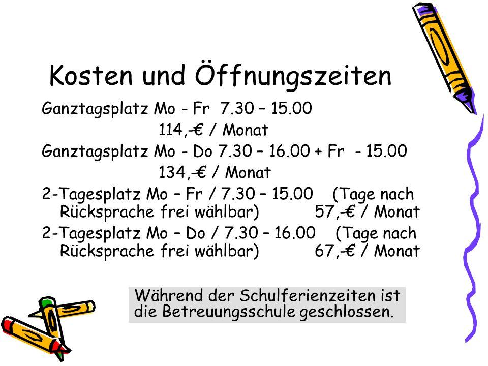 Kosten und Öffnungszeiten Ganztagsplatz Mo - Fr 7.30 – 15.00 114,- / Monat Ganztagsplatz Mo - Do 7.30 – 16.00 + Fr - 15.00 134,- / Monat 2-Tagesplatz