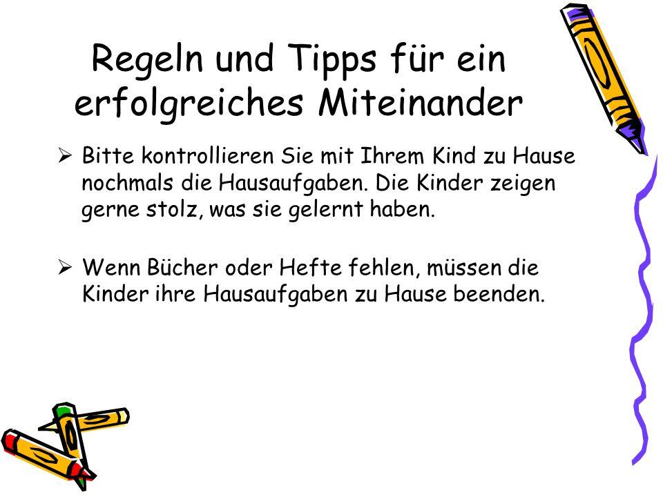 Regeln und Tipps für ein erfolgreiches Miteinander Bitte kontrollieren Sie mit Ihrem Kind zu Hause nochmals die Hausaufgaben. Die Kinder zeigen gerne