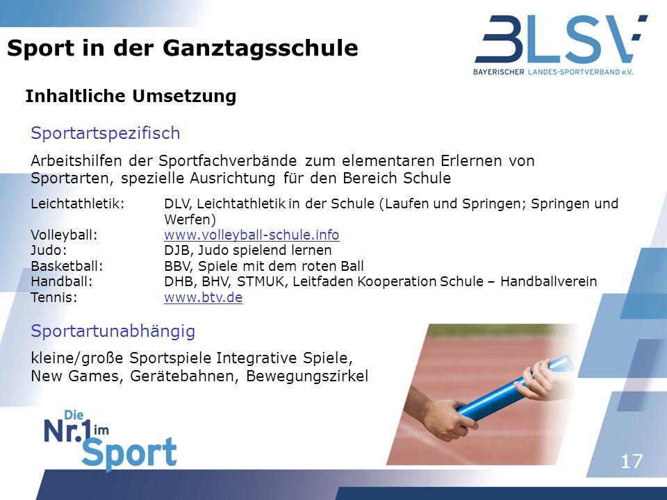 17 Sport in der Ganztagsschule Inhaltliche Umsetzung Sportartspezifisch Arbeitshilfen der Sportfachverbände zum elementaren Erlernen von Sportarten, s